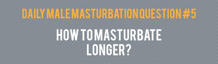 How To Make Masturbation Last Longer 61