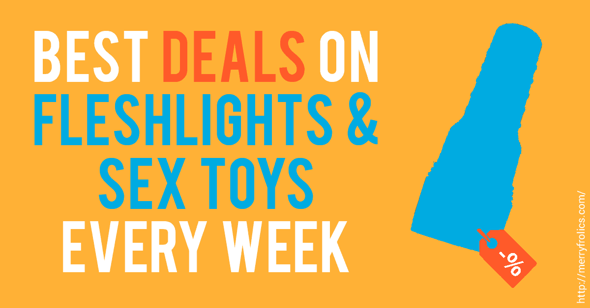 Best deals on Fleshlights and sex toys every week