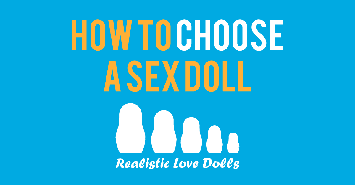 realistic love dolls - how to choose a sex doll