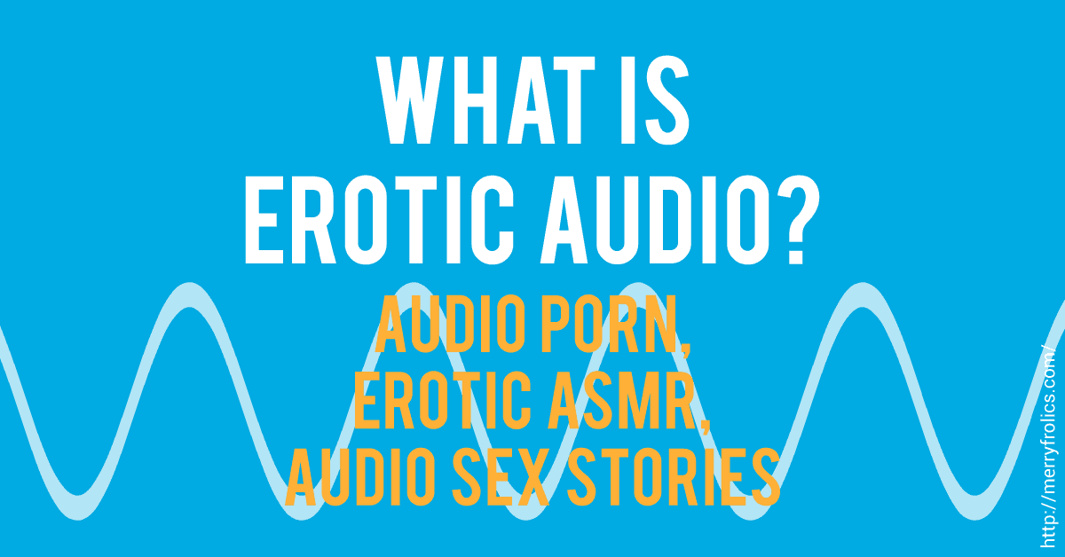 Erotic Audio: What Are Audio Porn, Erotic ASMR, and Audio Sex Stories?