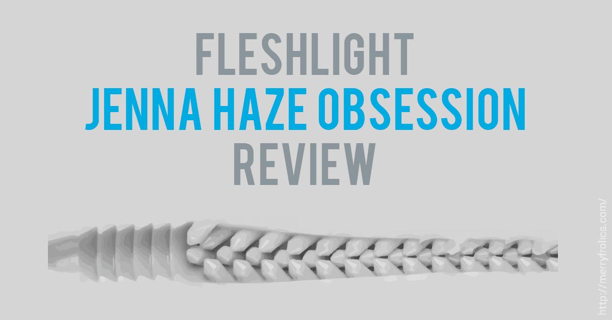 Fleshlight Jenna Haze Obsession Review
