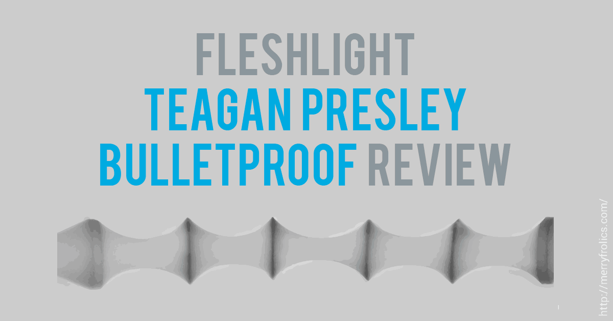 Fleshlight Teagan Presley Bulletproof Review