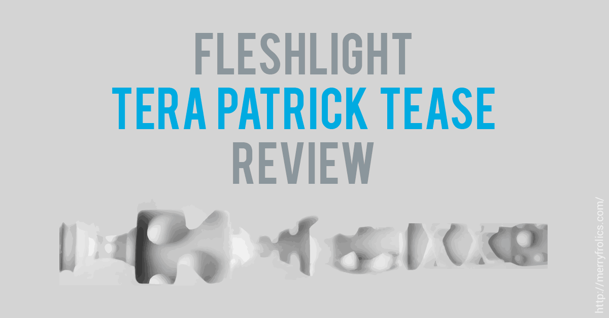 Fleshlight Tera Patrick Tease review