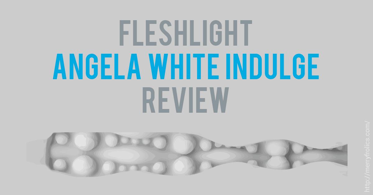 Angela White Indulge Fleshlight review
