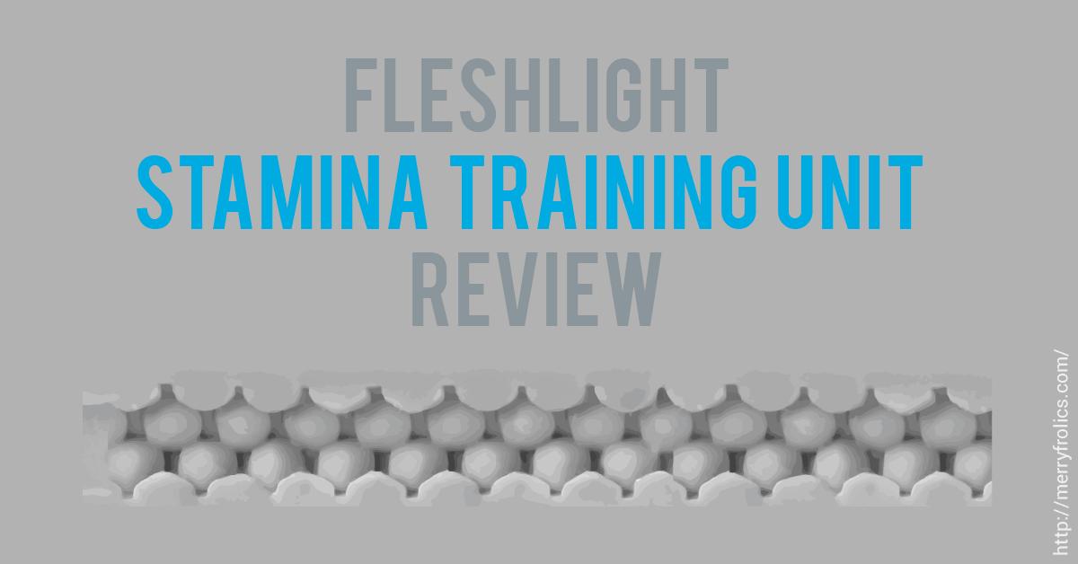 Fleshlight Review: Stamina Training Unit (STU)