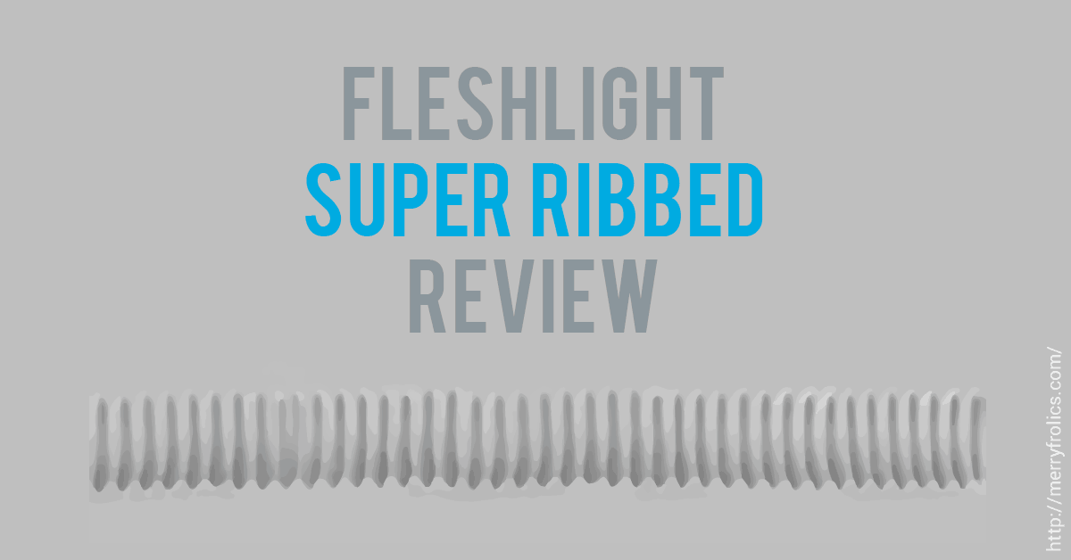 Fleshlight Super Ribbed Review