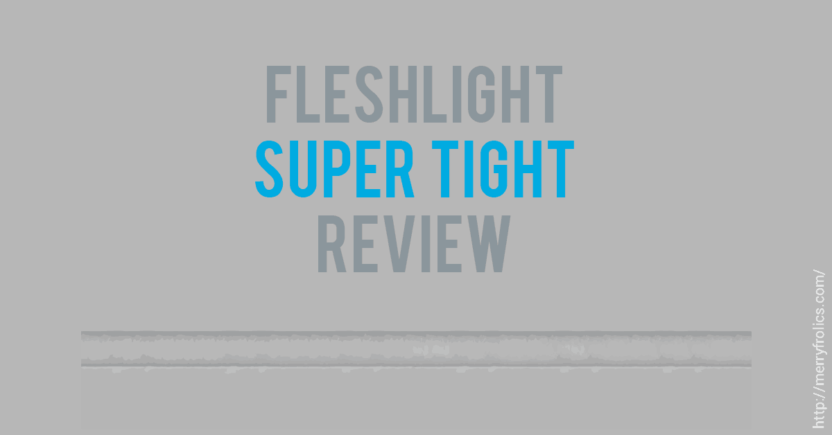 Fleshlight Super Tight Review