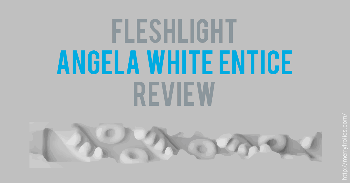 Fleshlight Angela White Entice Review