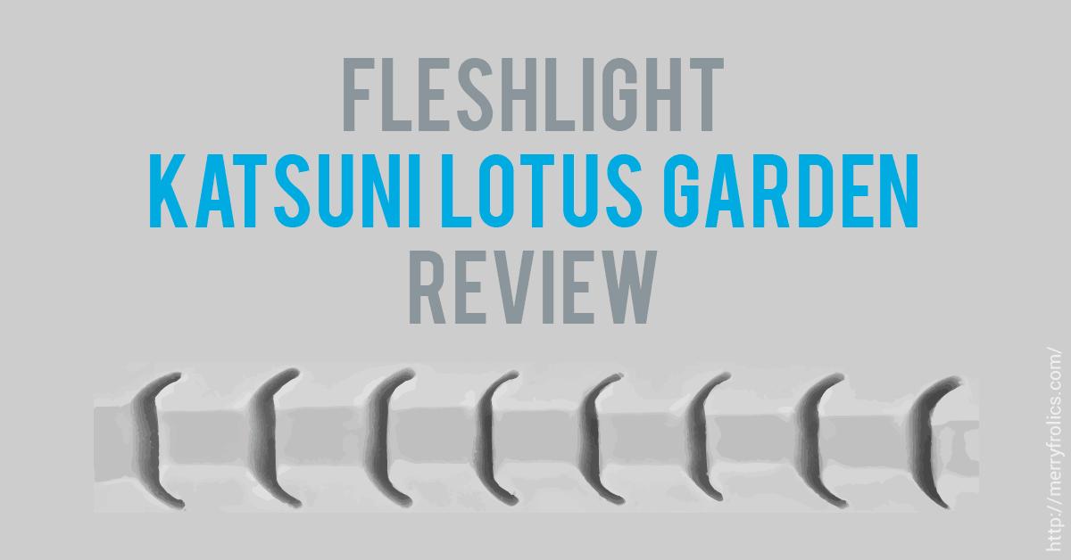 Fleshlight Katsuni Lotus Garden Review