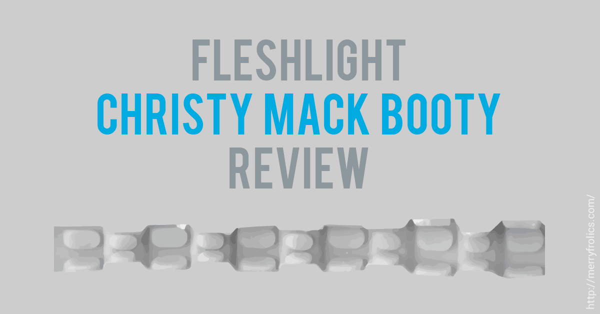 Fleshlight Review: Christy Mack Booty