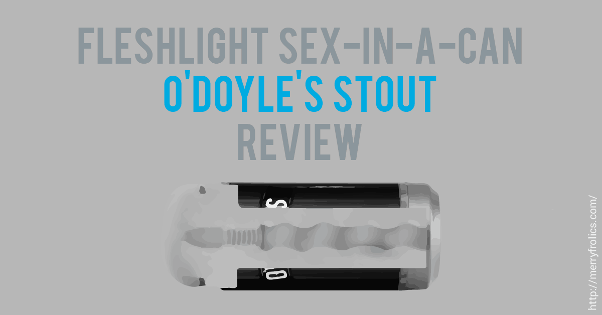 Fleshlight Sex In A Can: O'Doyle's Stout Review
