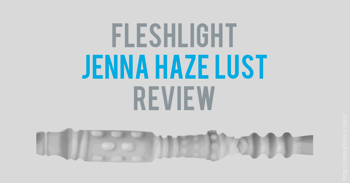 Fleshlight Jenna Haze Lust Review