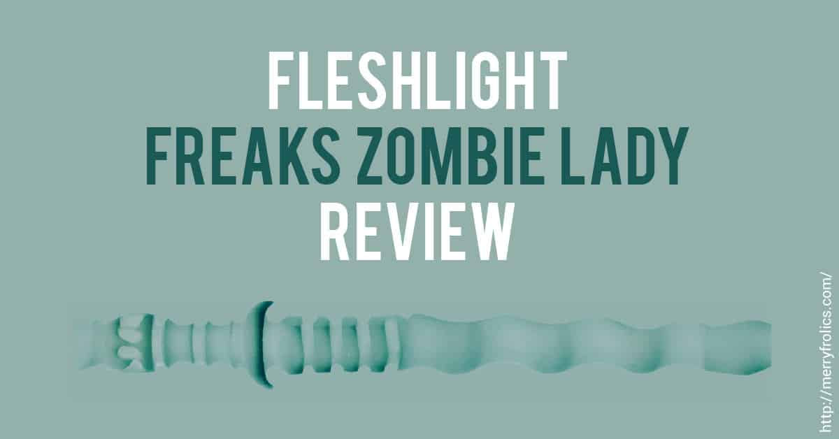 Fleshlight Freaks Zombie Lady Review