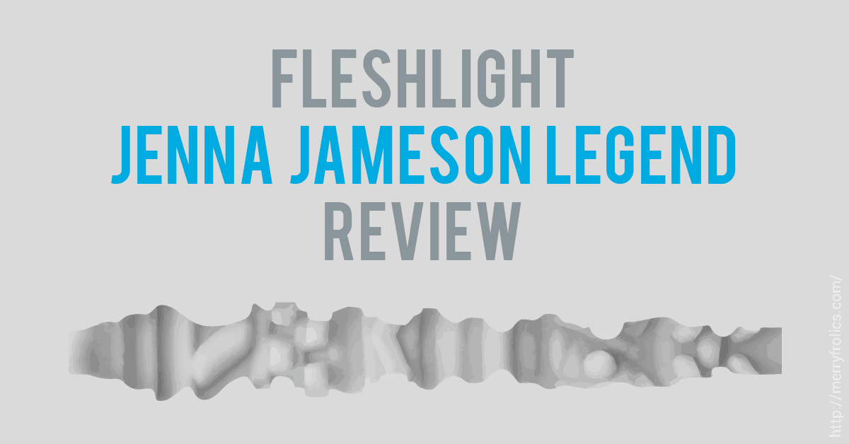 Fleshlight Jenna Jameson Legend Review