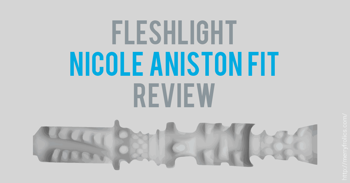 Fleshlight Nicole Aniston Fit Review