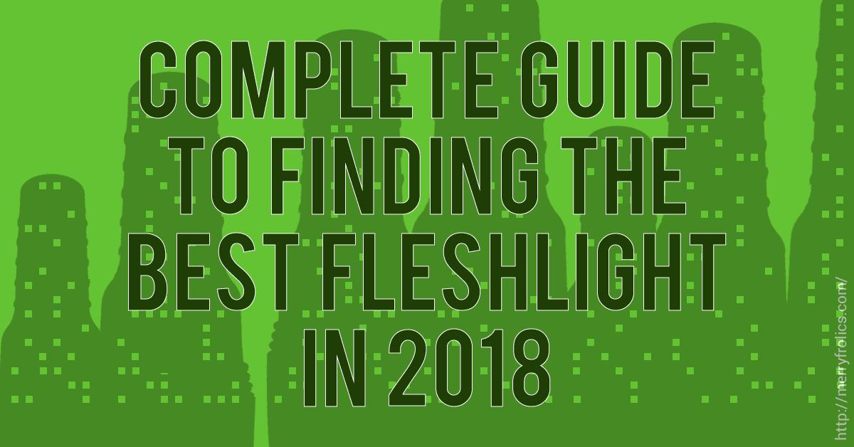 Best Fleshlight Sleeves Textures In Depth Guide Oct 2018