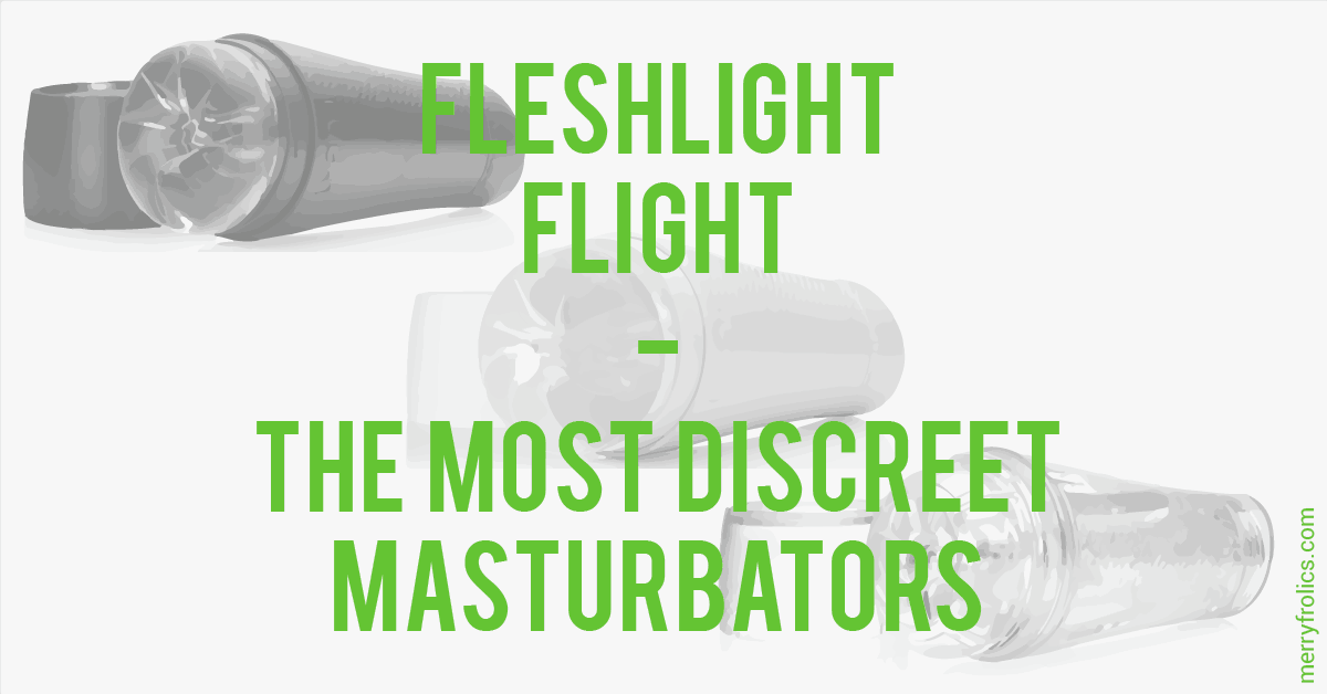 Fleshlight Flight: The Most Discreet Masturbators