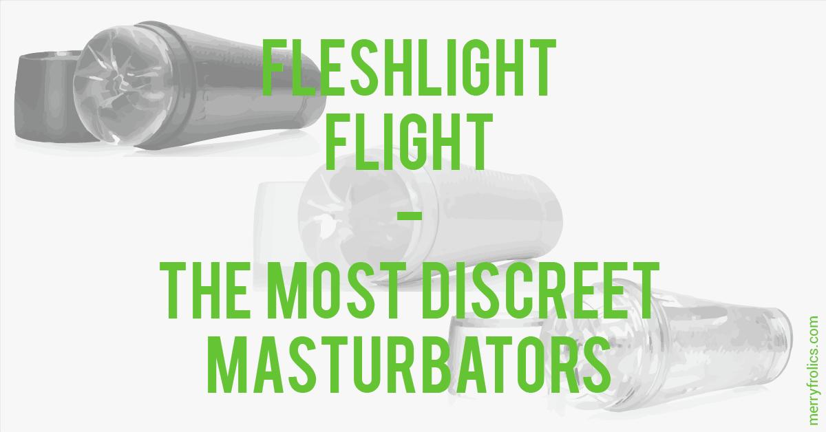 Fleshlight Flight: The Most Discreet Masturbators