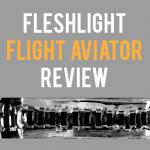 Fleshlight Flight Aviator review