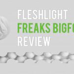Fleshlight Freaks Bigfoot Review