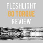 Fleshlight Go Torque Review