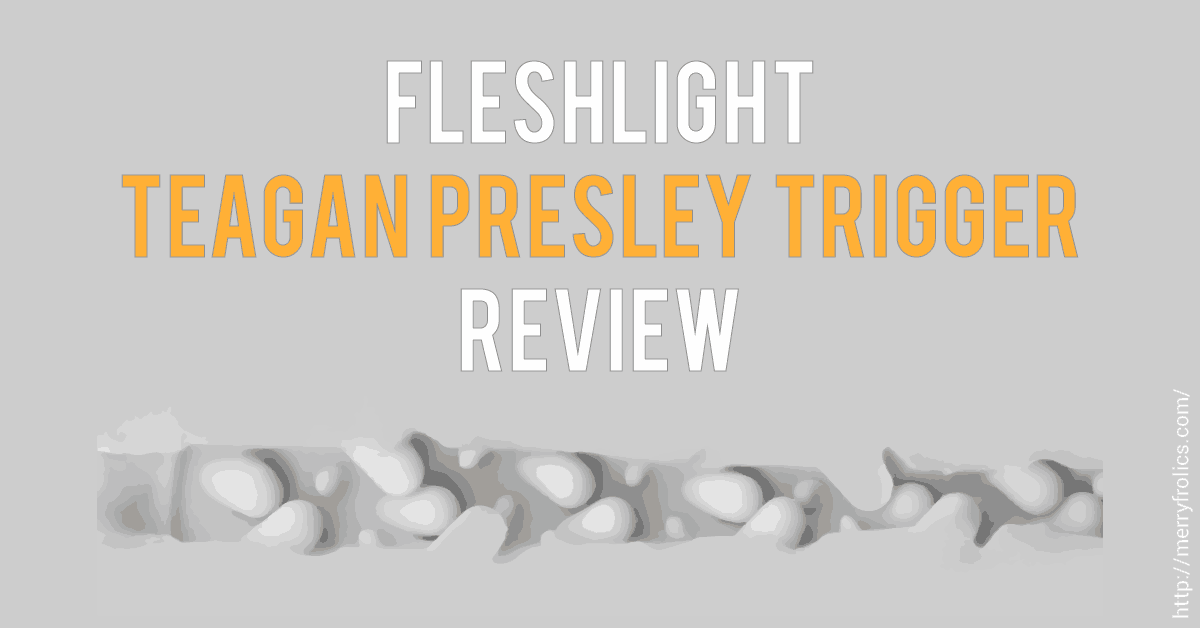 Fleshlight Teagan Presley Trigger Review