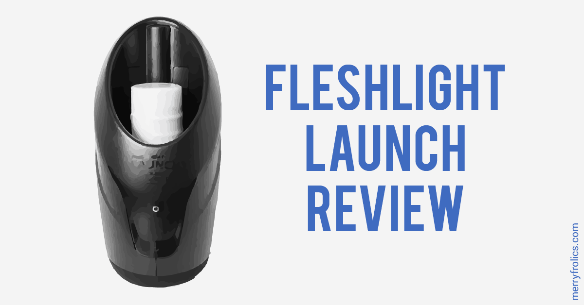 Fleshlight Launch Review