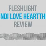 Fleshlight Brandi Love Hearttrob - review