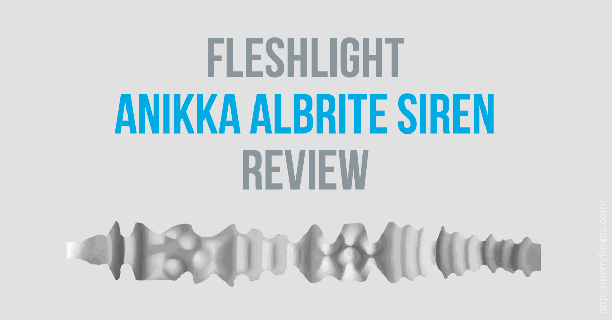 Fleshlight Anikka Albrite Siren - review