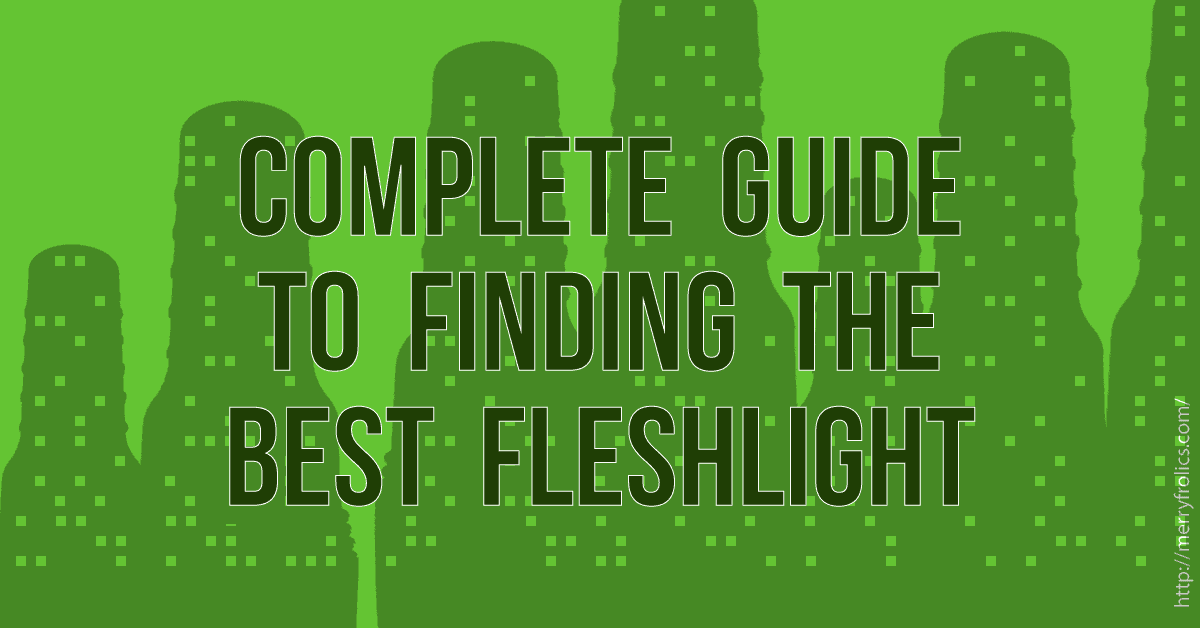 Complete Guide to Finding the Best Fleshlight