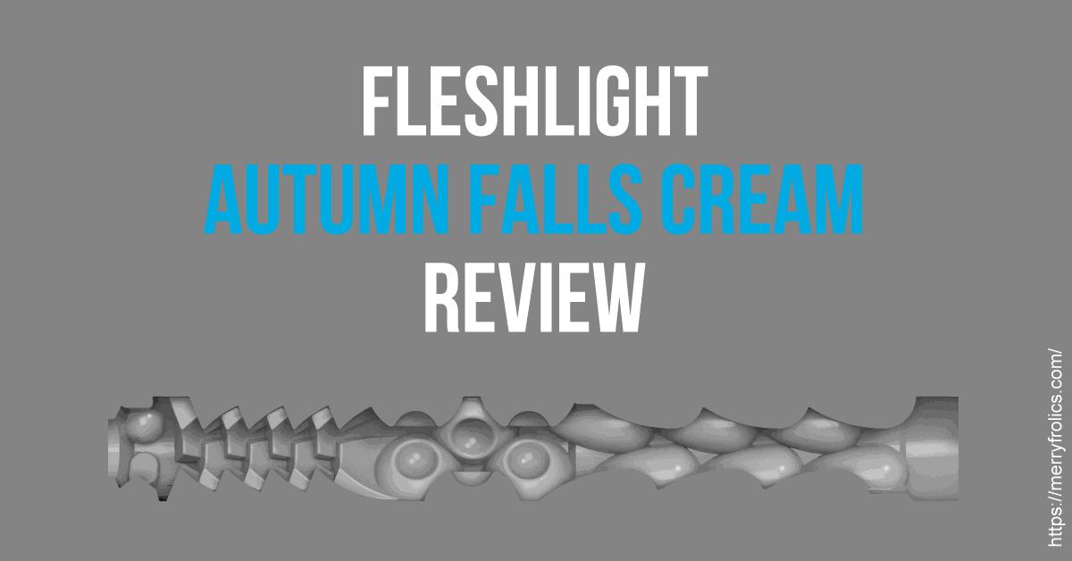 Fleshlight Autumn Falls Cream - review